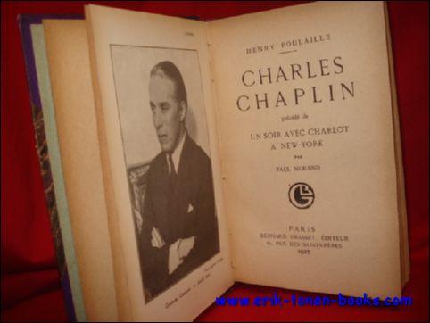 POUILAILLE, Henry; - CHARLES CHAPLIN. Précédé de UN SOIR AVEC CHARLOT A NEW YORK par Paul Morand,