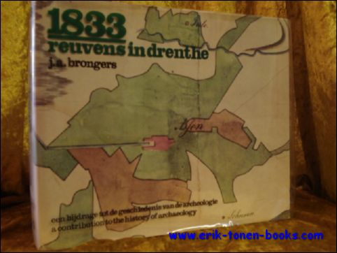 BRONGERS, J.A.; - 1833 : REUVENS IN DRENTHE. EEN BIJDRAGE TOT DE GESCHIEDENIS VAN DE NEDERLANDSE ARCHEOLOGIE IN DE EERSTE HELFT VAN DE NEGENTIENDE EEUW. A CONTRIBUTION TO THE HISTORY OF DUTCH ARCHAEOLOGY IN THE FIRST HALF OF THE NINETEENTH CENTURY,
