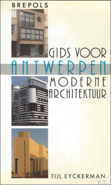 EYCKERMAN, Tijl. - GIDS VOOR ANTWERPEN. MODERNE ARCHITEKTUUR.
