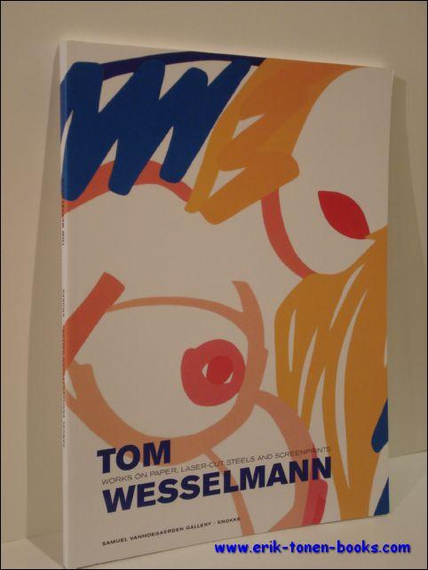 - Tom Wesselmann, Works on paper, laser-cut steels and screenprints