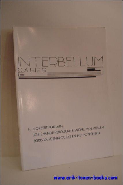 POULAIN, Norbert ( red. ); - INTERBELLUM-CAHIER 6. NORBERT POULAIN, JORIS VANDENBROUCKE EN MICHEL VAN MULLEM: JORIS VANDENBROUCKE EN HET POPPENSPEL,