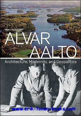 PELKONEN, Eeva-Liisa; - ALVAR AALTO. ARCHITECTURE, MODERNITY, AND GEOPOLITICS,