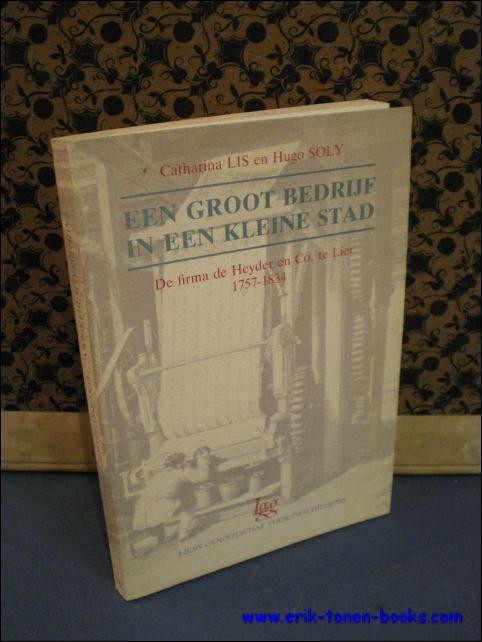 LIS, Catharina & SOLY, Hugo. - EEN GROOT BEDRIJF IN EEN KLEINE STAD. De firma De Heyder & Co. te Lier 1757 - 1834.