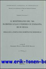 A. Musco, M. Romano (eds.); - Mediterraneo del '300: Raimondo Lullo e Federico III d'Aragona, re di Sicilia. Omaggio a Fernando Dominguez Reboiras  Atti del Seminario internazionale di Palermo, Castelvetrano - Selinunte (TP), 17-19 novembre 2005,