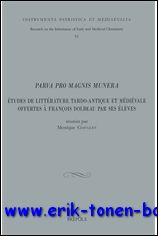 M. Goullet (ed.); - Parva pro magnis munera  Etudes de littérature latine tardo-antique et médiévale offertes à François Dolbeau par ses élèves,