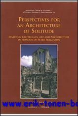 T. Kinder (ed.); - Perspectives for an Architecture of Solitude  Essays on Cistercians, Art and Architecture in Honour of Peter Fergusson,