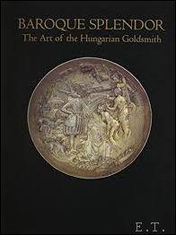 FODOR, ISTVAN e.a. - Baroque Splendor: The Art of the Hungarian Goldsmith