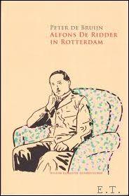 Peter De Bruijn. - Alfons De Ridder in Rotterdam of De geboorte van Willem Elsschot