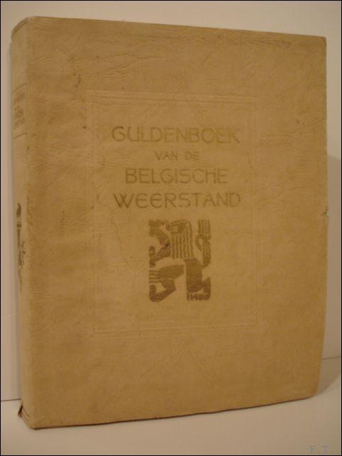 Commissie voor de Historiek van de Weerstand. - Guldenboek van de Belgische Weerstand.