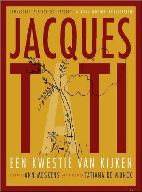 Ann Meskens. - Jacques Tati een kwestie van kijken.  GESIGNEERD.