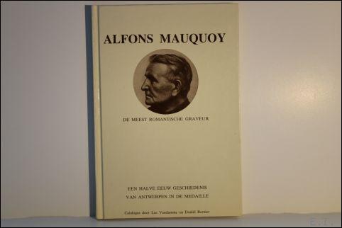 VANDAMME, LUC/ BERNIER, DANIËL. - ALFONS MAUQUOY. DE MEEST ROMANTISCHE GRAVEUR.